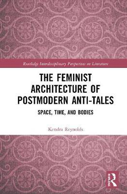 The Feminist Architecture of Postmodern Anti-Tales: Space, Time, and Bodies