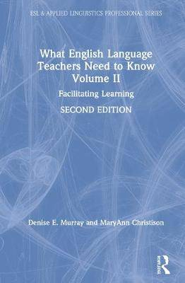 What English Language Teachers Need to Know Volume II: Facilitating Learning