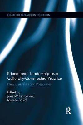 Educational Leadership as a Culturally-Constructed Practice: New Directions and Possibilities