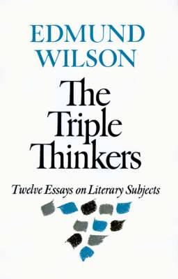 The Triple Thinkers: Twelve Essays on Literary Subjects