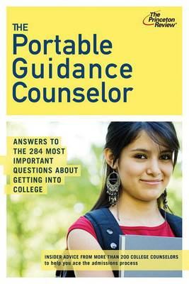 The Portable Guidance Counselor: Answers to the 284 Most Important Questions about Getting Into College