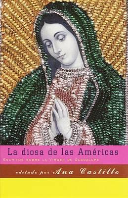 La Diosa de Las Am ricas: Escritos Sobre La Virgen de Guadalupe
