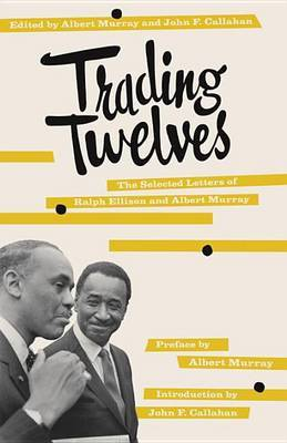 Trading Twelves: Selected Letters of Ralph Ellison and Albert Murray