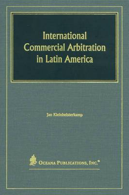 International Commercial Arbitration in Latin America: Regulation and Practice in the MERCOSUR and the Associated Countries