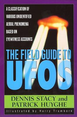 The Field Guide to Ufos: A Classification of Various Unidentified Aerial Phenomena Based on Eyewitness Accounts