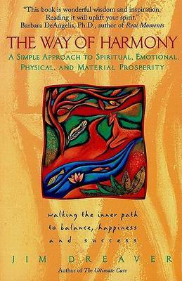 The Way of Harmony: A Simple Approach to Spiritual, Emotional, Physical and Material Propserity