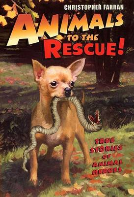 Animals to the Rescue!: True Stories of Animal Heroes
