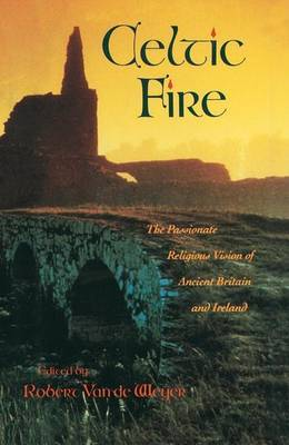 Celtic Fire: The Passionate Religious Vision of Ancient Britain and Ireland