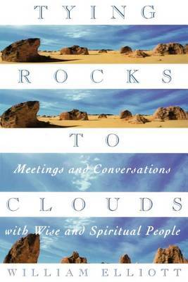 Tying Rocks to Clouds: Meetings and Conversations with Wise and Spiritual People