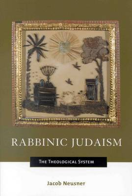 Rabbinic Judaism: The Theological System