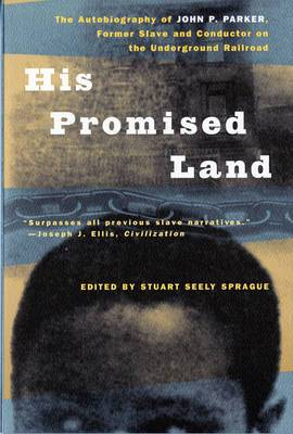 His Promised Land: The Autobiography of John P.Parker, Former Slave and Conductor on the Underground Railroad