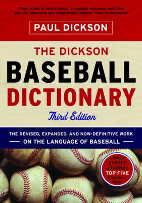 The Dickson Baseball Dictionary: The Revised, Expanded, and Now Definitive Work on the Language of Baseball