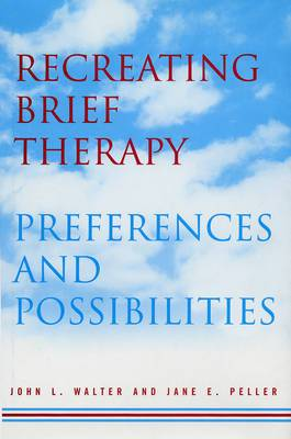 Recreating Brief Therapy: Preferences and Possibilities