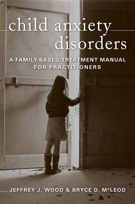 Child Anxiety Disorders: A Family-Based Treatment Manual for Practitioners