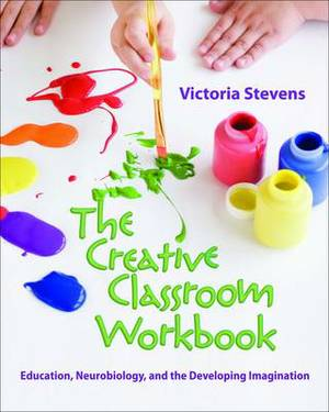 The Creative Classroom Workbook: Education, Neurobiology, and the Developing Imagination