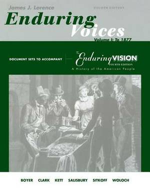 Enduring Voices: Volume 1: Document Sets, Volume 1 for Boyer/Clark/Halttunen/Hawley/Kett/Rieser/Salisbury/Sitkoff/Woloch's the Enduring Vision: A History of the American People, Complete