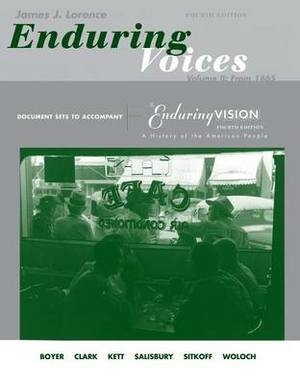 Enduring Voices: The Enduring Vision: Volume 2: Document Sets, for Boyer/Clark/Kett/Salisbury/Sitkoff/Woloch's the Enduring Vision: A History of the American People, Complete