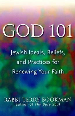 God 101: Jewish Ideals, Beliefs and Practices for Renewing Your Faith