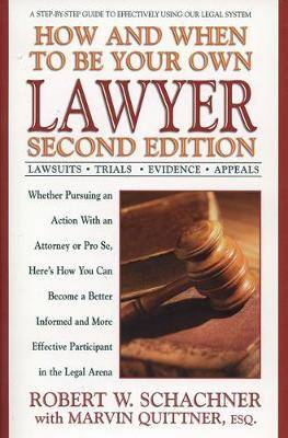 How and When to be Your Own Lawyer: A Step-by-Step Guide to Effectively Using Our Legal System, Second Edition