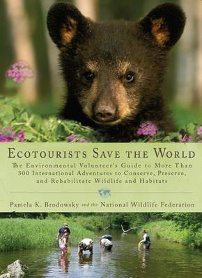 Ecotourists Save the World: The Environmental Volunteer's Guide to More Than 300 International Adventures to Conserve, Preserve and...
