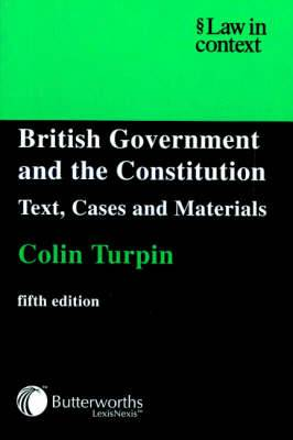 British Government and the Constitution: Text, Cases and Materials