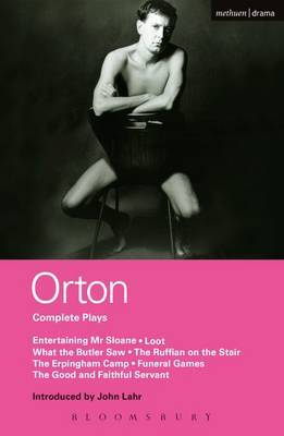 Orton Complete Plays:  Entertaining Mr. Sloane ,  Loot ,  What the Butler ,   Ruffian ,   Erpingham Camp ,  Funeral Games   Good and Faithful Servant