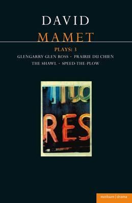 Mamet Plays: v.3:  Glengarry Glen Ross ,  Prairie Du Chien ,  The Hawl ,  Speed-the-plow
