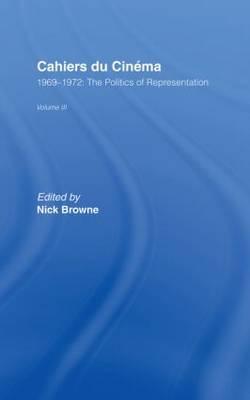 Cahiers du Cinema: Volume 3: 1969-1972: The Politics of Representation