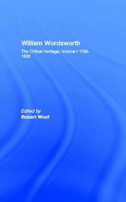 William Wordsworth: The Critical Heritage: Volume I: 1793-1820