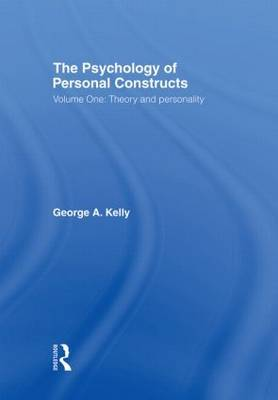 The Psychology of Personal Constructs: v. 1: Theory and Personality