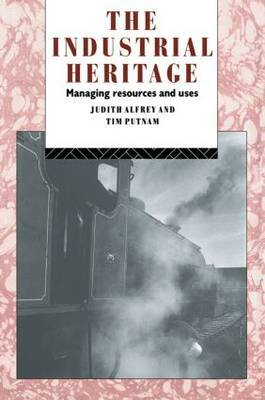The Industrial Heritage: Managing Resources and Uses