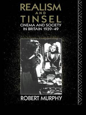 Realism and Tinsel: Cinema and Society in Britain, 1939-48