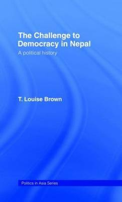 Challenge to Democracy in Nepal: A Political History
