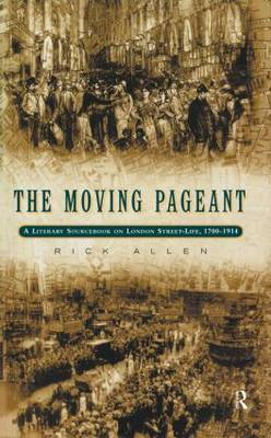The Moving Pageant: Literary Sourcebook on London Street Life, 1700-1914