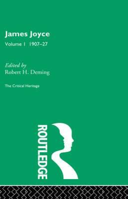 James Joyce: The Critical Heritage: Volume 1: 1907-27