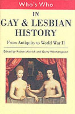 Who's Who in Gay and Lesbian History: From Antiquity to the Mid-Twentieth Century: v.1: From Antiquity to the Mid-twentieth Century