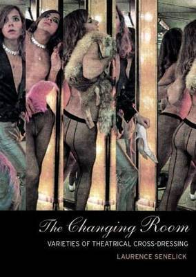 The Changing Room: Varieties of Theatrical Cross-dressing