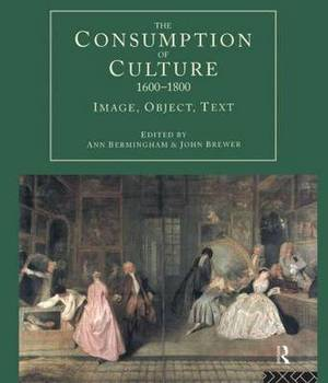 The Consumption of Culture 1600-1800: Image, Object, Text