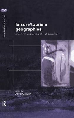 Leisure/Tourism Geographies: Practices and Geographical Knowledge