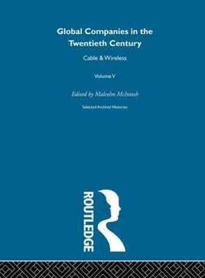 Global Companies in the Twentieth Century: Selected Archival Histories: v. 5: Cable & Wireless