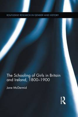 The Schooling of Girls in Britain and Ireland, 1800- 1900: Victoria's Daughters
