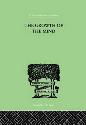 The Growth of the Mind: An Introduction to Child-Psychology