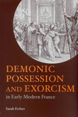 Demonic Possession and Exorcism: In Early Modern France
