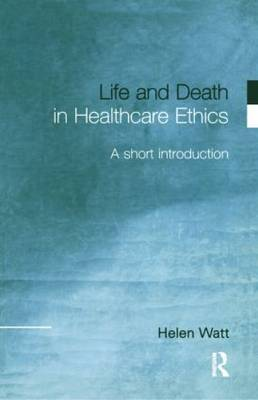 Life and Death in Health Care Ethics: A Short Introduction