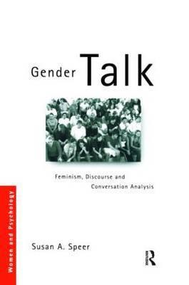 Gender Talk: Feminism, Discourse and Conversation Analysis