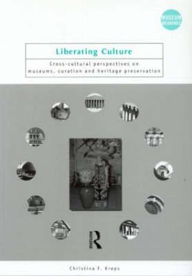 Liberating Culture: Cross-cultural Perspectives on Museums, Curation and Heritage Preservation