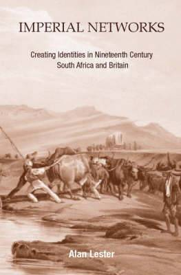 Imperial Networks: Creating Identities in Nineteenth Century South Africa and Britain