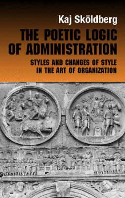 The Poetic Logic of Administration: Styles and Changes of Style in the Art of Organizing