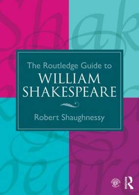 The Routledge Guide to William Shakespeare