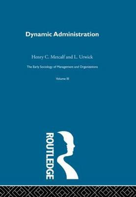 The Dynamic Administration: The Collected Papers of Mary Parker Follett: Volume 3: Dynamic Administration - the Collected Papers of Mary Parker Follett